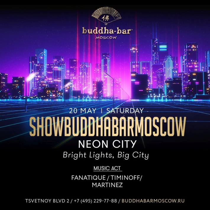 "SHOW BUDDHA-BAR MOSCOW: ""NEON CITY"" 20 мая, суббота, в 21:00"